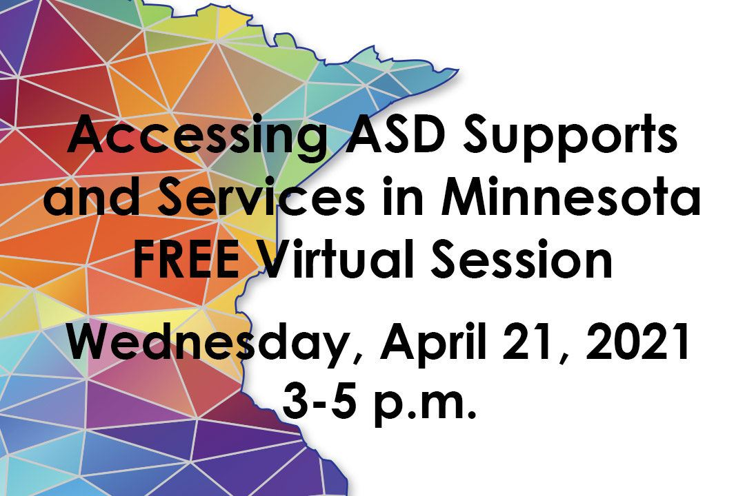 Accessing ASD Supports and Services in Minnesota FREE virtual session, Wednesday, April 21, 2021 from 3-5 p.m. with Minnesota state outline colored in the spectrum